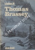 Thomas Brassey - An Illustrated Life 1805 - 1870 by GOULD, Jack